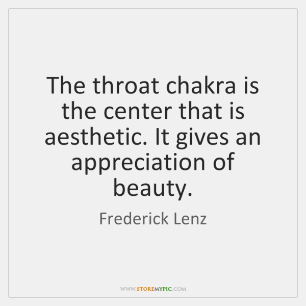The throat chakra is the center that is aesthetic. It gives an ...