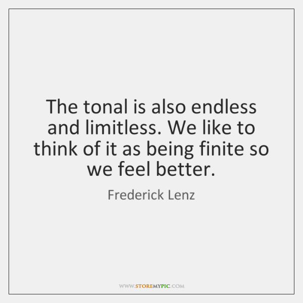 The tonal is also endless and limitless. We like to think of ...