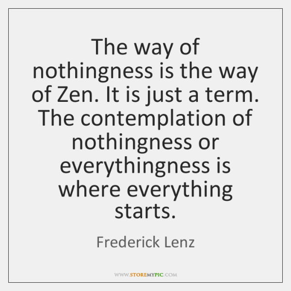 The way of nothingness is the way of Zen. It is just ...