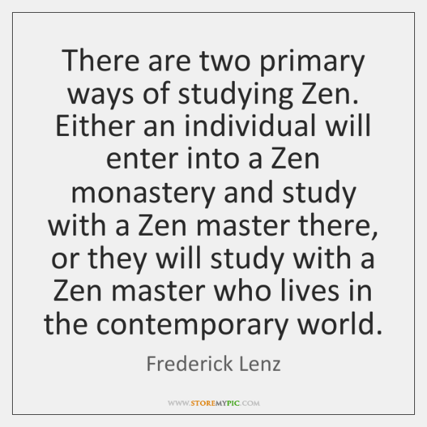 There are two primary ways of studying Zen. Either an individual will ...