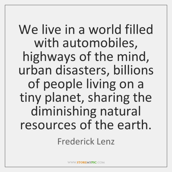 We live in a world filled with automobiles, highways of the mind, ...