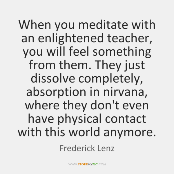 When you meditate with an enlightened teacher, you will feel something from ...