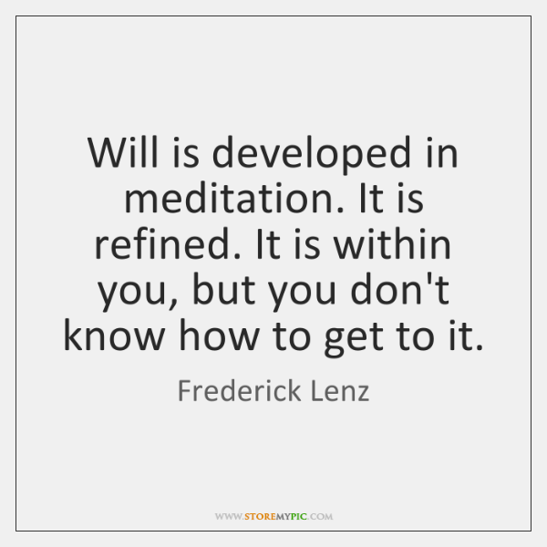 Will is developed in meditation. It is refined. It is within you, ...