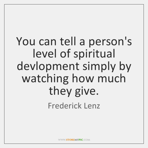 You can tell a person's level of spiritual devlopment simply by watching ...