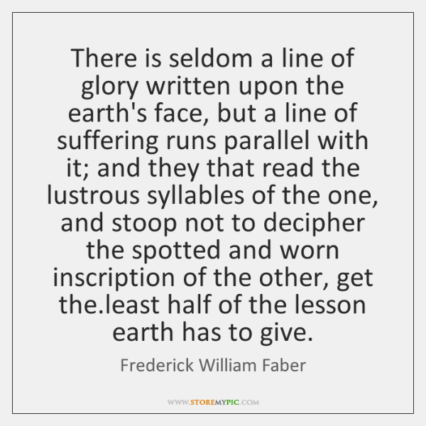 There is seldom a line of glory written upon the earth's face, ...