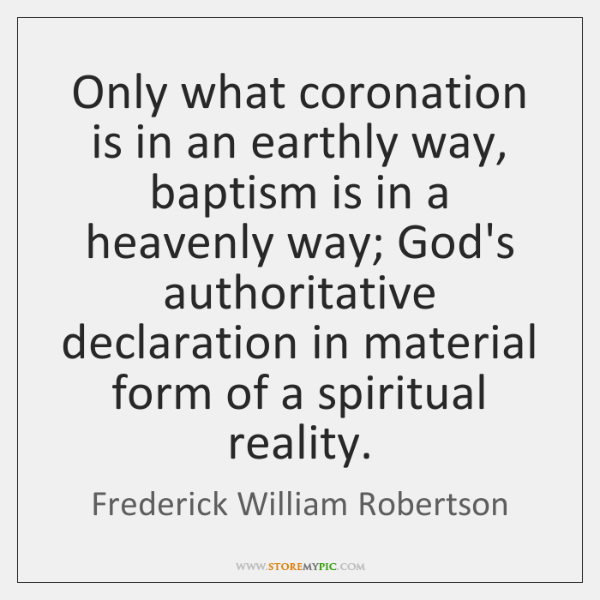 Only what coronation is in an earthly way, baptism is in a ...