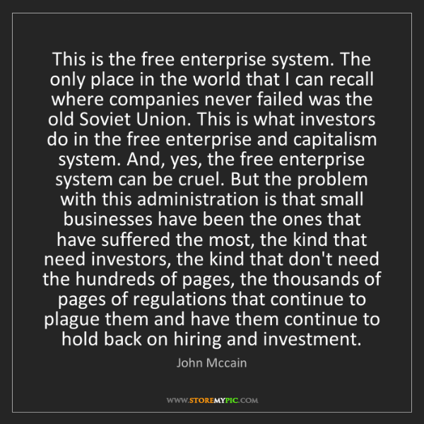 John Mccain: This is the free enterprise system. The only place in...