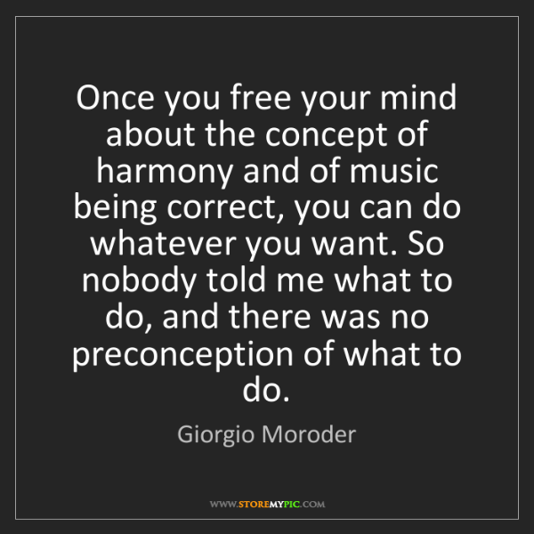 Giorgio Moroder: Once you free your mind about the concept of harmony...
