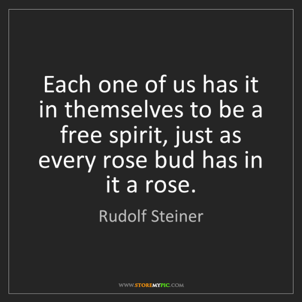 Rudolf Steiner: Each one of us has it in themselves to be a free spirit,...