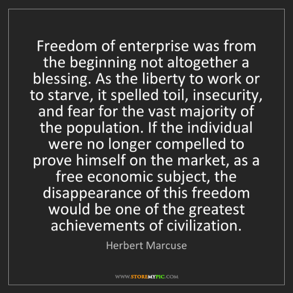 Herbert Marcuse: Freedom of enterprise was from the beginning not altogether...