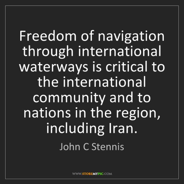 John C Stennis: Freedom of navigation through international waterways...