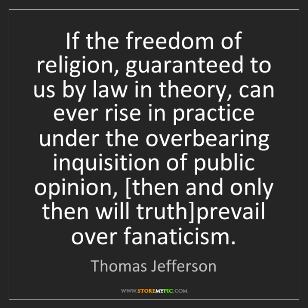 Thomas Jefferson: If the freedom of religion, guaranteed to us by law in...