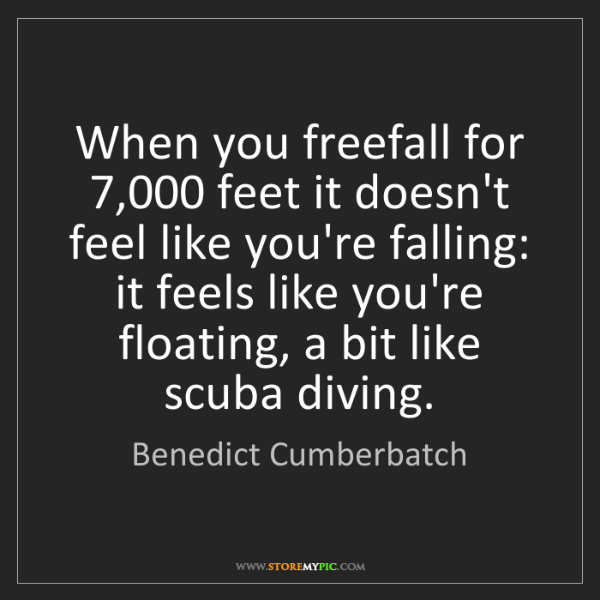 Benedict Cumberbatch: When you freefall for 7,000 feet it doesn't feel like...