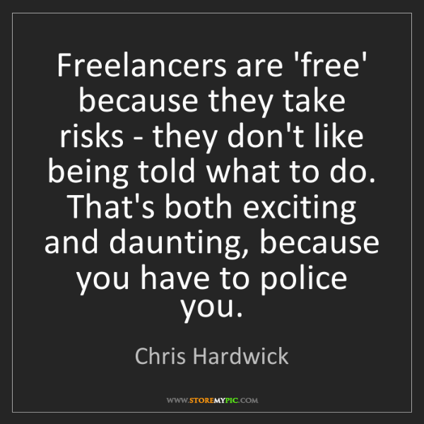 Chris Hardwick: Freelancers are 'free' because they take risks - they...