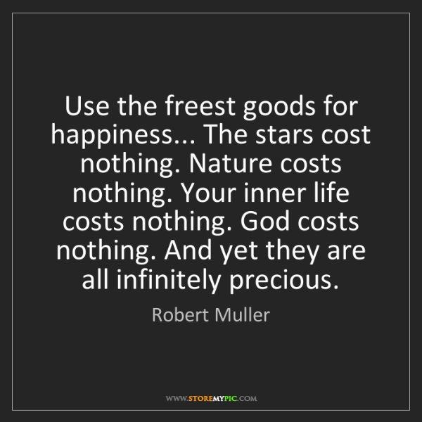 Robert Muller: Use the freest goods for happiness... The stars cost...