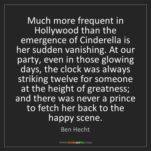 Ben Hecht: Much more frequent in Hollywood than the emergence of...