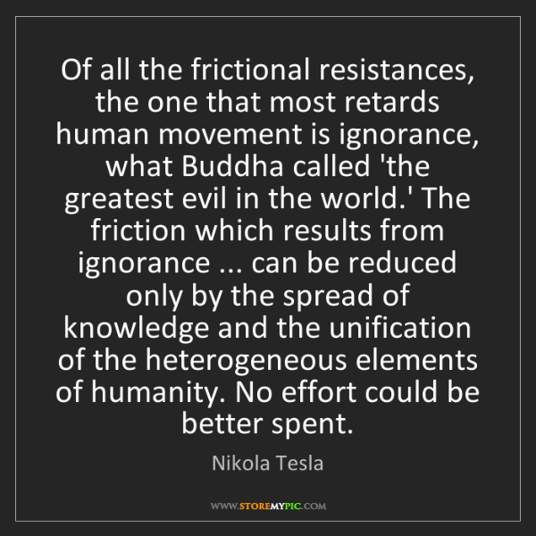 Nikola Tesla: Of all the frictional resistances, the one that most...