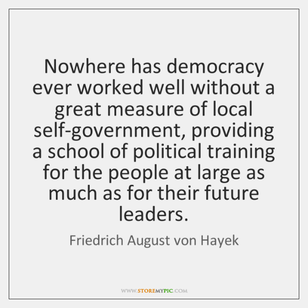 Nowhere has democracy ever worked well without a great measure of local ...