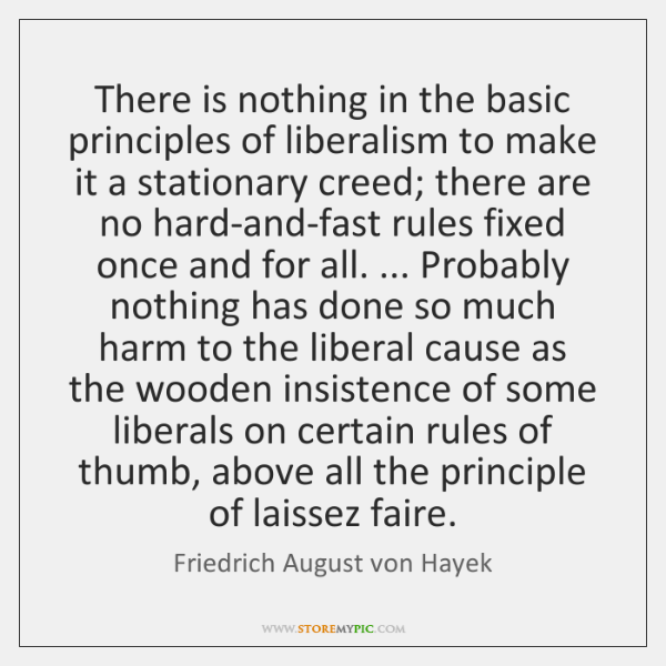 There is nothing in the basic principles of liberalism to make it ...
