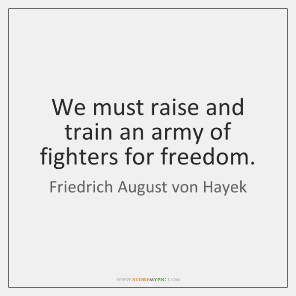 We must raise and train an army of fighters for freedom.