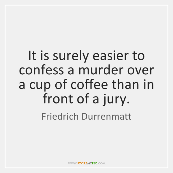 It is surely easier to confess a murder over a cup of ...