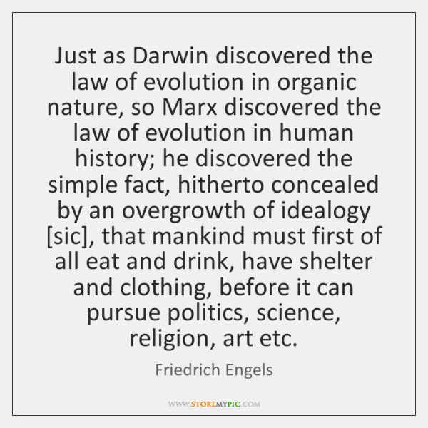 Just as Darwin discovered the law of evolution in organic nature, so ...