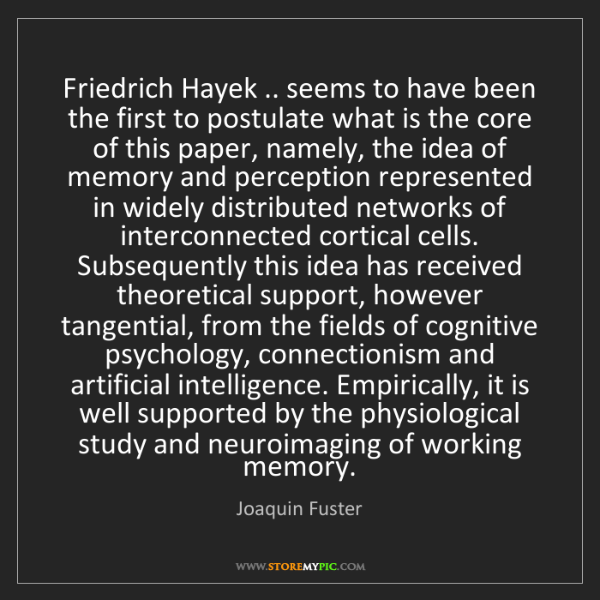 Joaquin Fuster: Friedrich Hayek .. seems to have been the first to postulate...