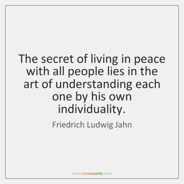The secret of living in peace with all people lies in the ...