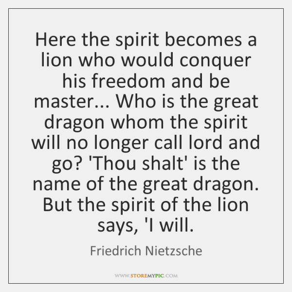 Here the spirit becomes a lion who would conquer his freedom and ...