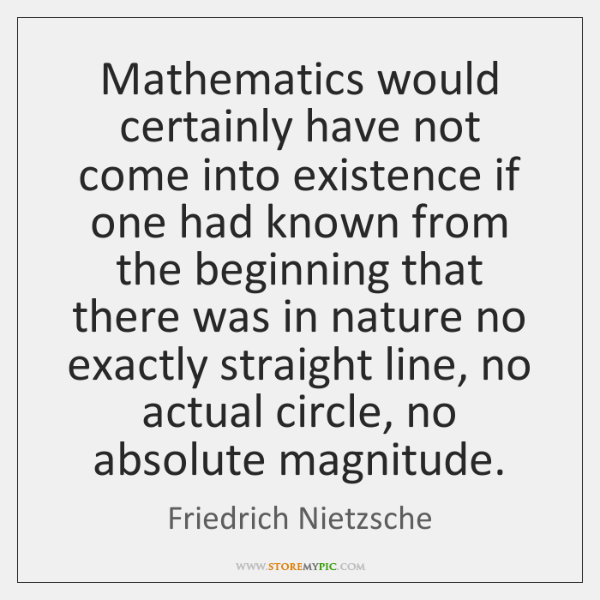 Mathematics would certainly have not come into existence if one had known ...