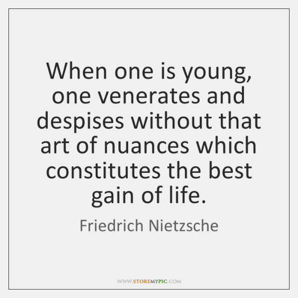 When one is young, one venerates and despises without that art of ...