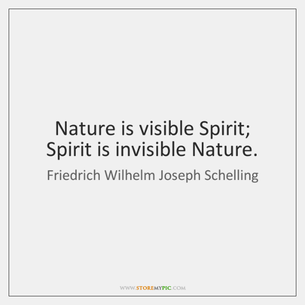 Nature is visible Spirit; Spirit is invisible Nature.