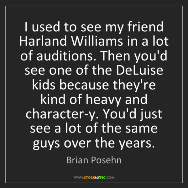 Brian Posehn: I used to see my friend Harland Williams in a lot of...