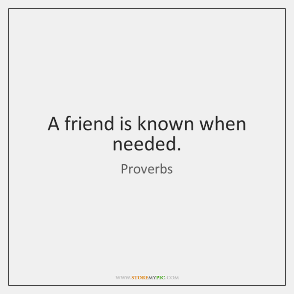A friend is known when needed.