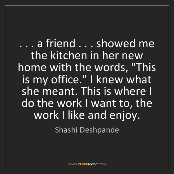 Shashi Deshpande: . . . a friend . . . showed me the kitchen in her new...