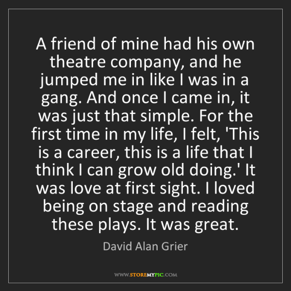 David Alan Grier: A friend of mine had his own theatre company, and he...