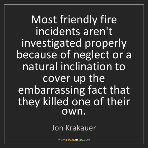 Jon Krakauer: Most friendly fire incidents aren't investigated properly...