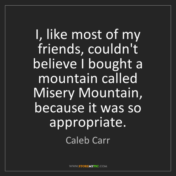Caleb Carr: I, like most of my friends, couldn't believe I bought...