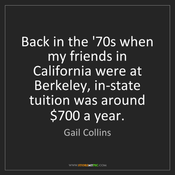 Gail Collins: Back in the '70s when my friends in California were at...