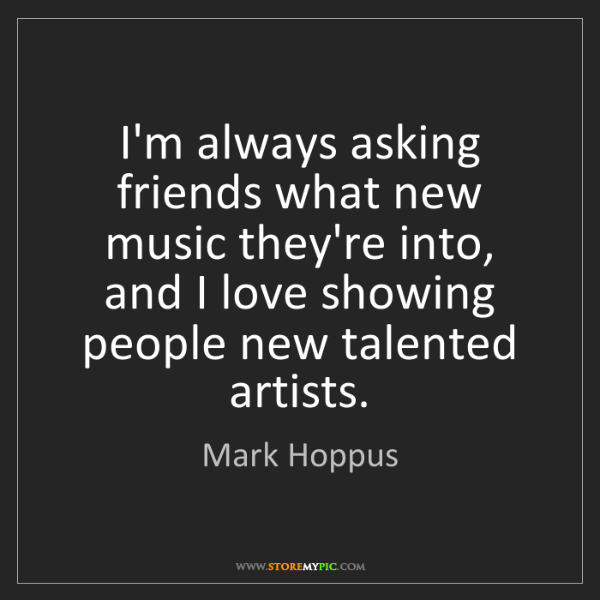 Mark Hoppus: I'm always asking friends what new music they're into,...