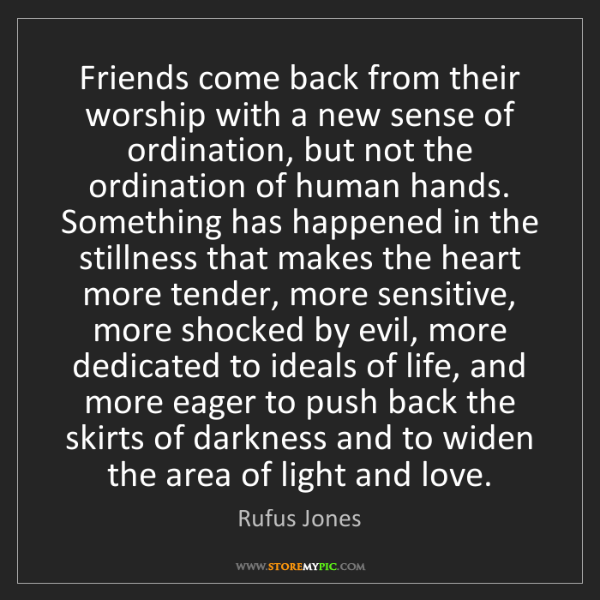 Rufus Jones: Friends come back from their worship with a new sense...