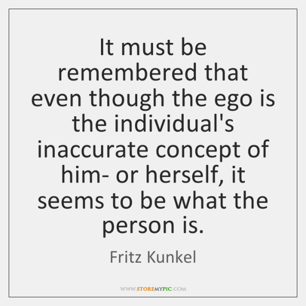 It must be remembered that even though the ego is the individual's ...