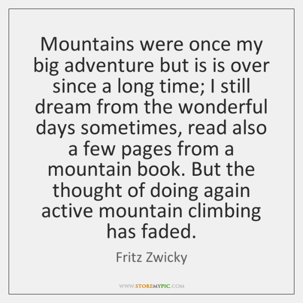 Mountains were once my big adventure but is is over since a ...