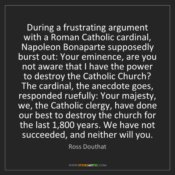 Ross Douthat: During a frustrating argument with a Roman Catholic cardinal,...