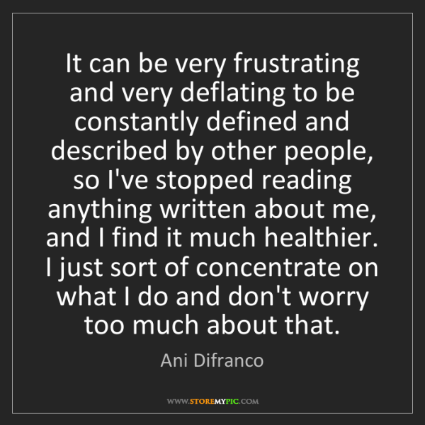 Ani Difranco: It can be very frustrating and very deflating to be constantly...