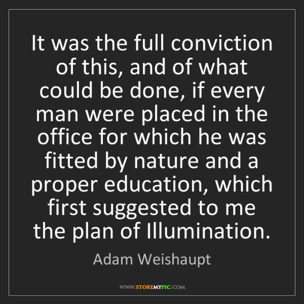 Adam Weishaupt: It was the full conviction of this, and of what could...