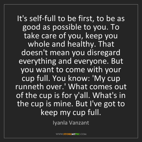 Iyanla Vanzant: It's self-full to be first, to be as good as possible...