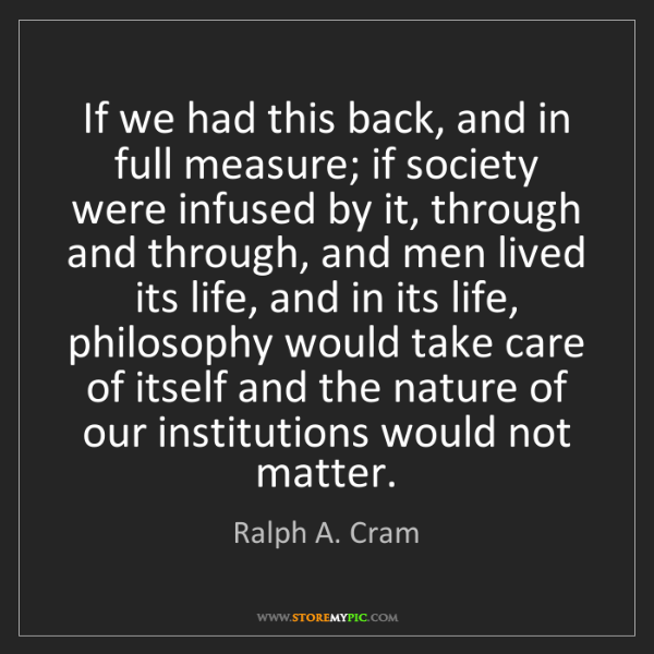 Ralph A. Cram: If we had this back, and in full measure; if society...
