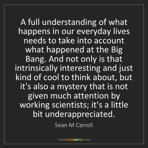 Sean M Carroll: A full understanding of what happens in our everyday...