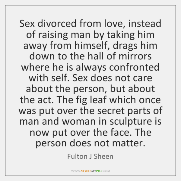 Sex divorced from love, instead of raising man by taking him away ...